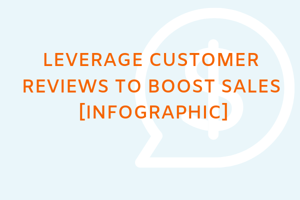 Leverage customer reviews to boost sales [Infographic]