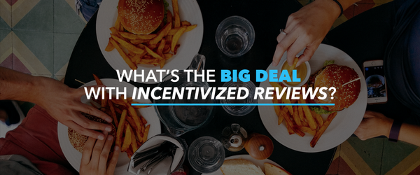 What's the big deal with incentivized reviews?